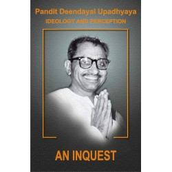 Pt. Deendayal Upadhyaya Ideology and Preception - Part - 1: An Inquest