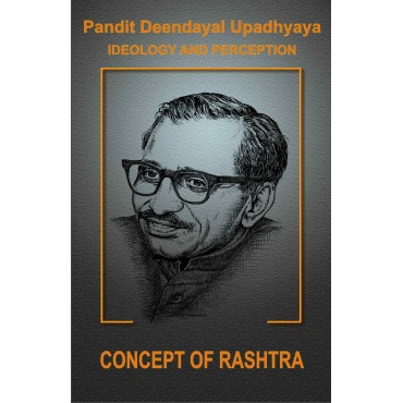 Pt. Deendayal Upadhyaya Ideology and Preception - Part - 5: Concept Of The Rashtra