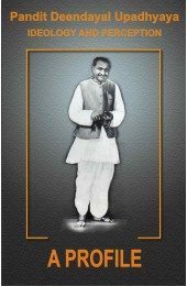 Pt. Deendayal Upadhyaya Ideology and Preception - Part - 7: A Profile